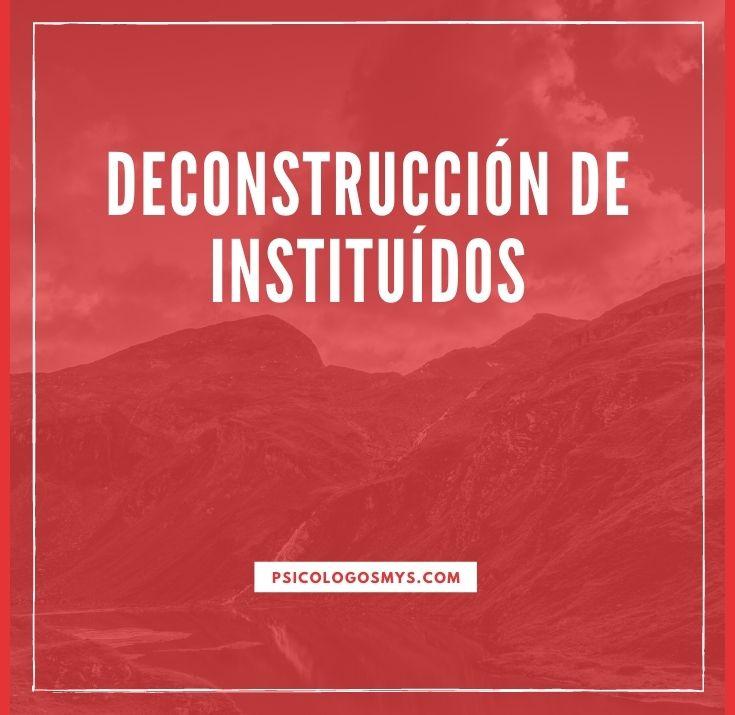 Deconstrucción de Instituídos